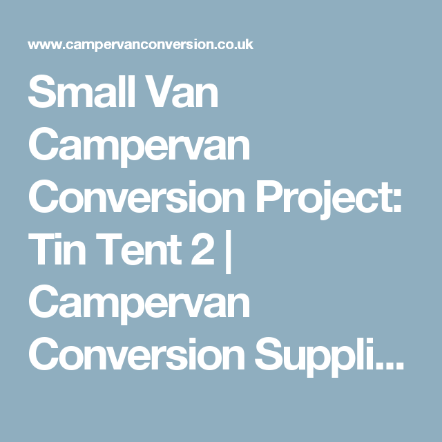 Small Van Campervan Conversion Project Tin Tent 2