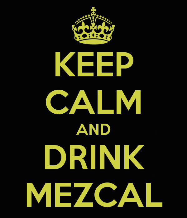 Keep calm and drink mezcal chingaderas mexican humor pinterest keep calm and drink mezcal fandeluxe Images