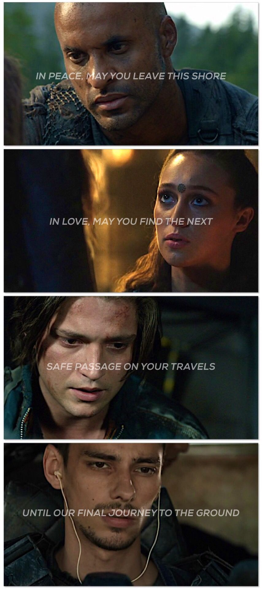 In peace, may you leave this shore. In love, may you find the next. Safe passage on your travels, until our final journey to the ground. May we meet again. | The 100