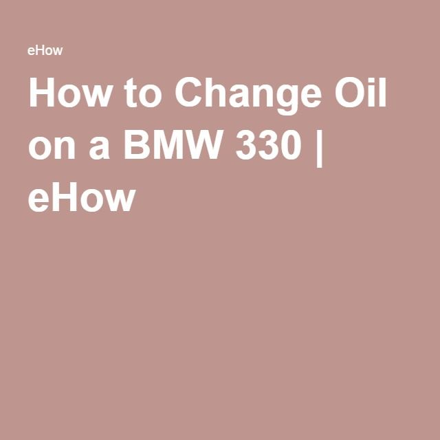 How to Change Oil on a BMW 330 | eHow