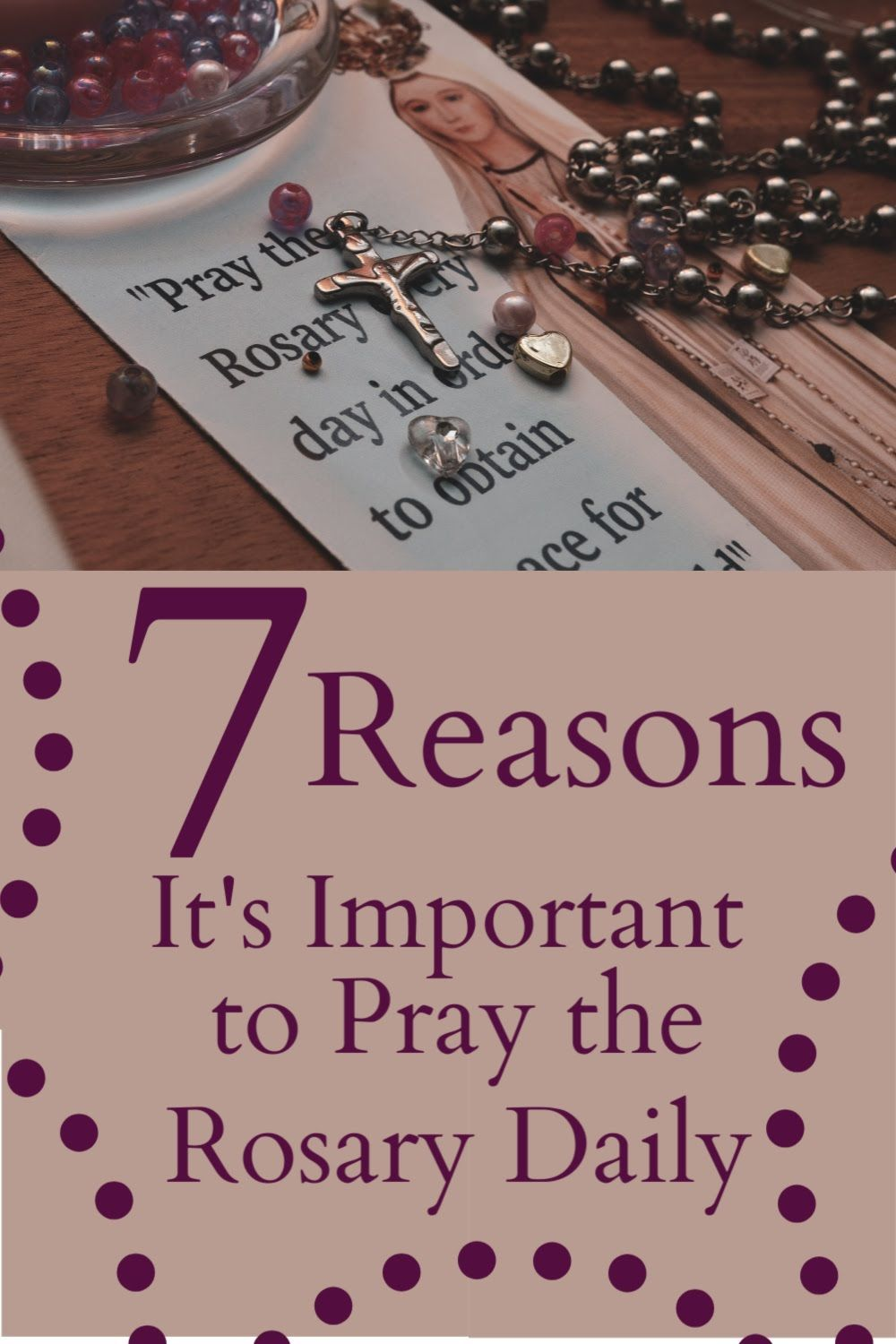 7 Reasons Why You NEED to Make Praying the Rosary a Daily