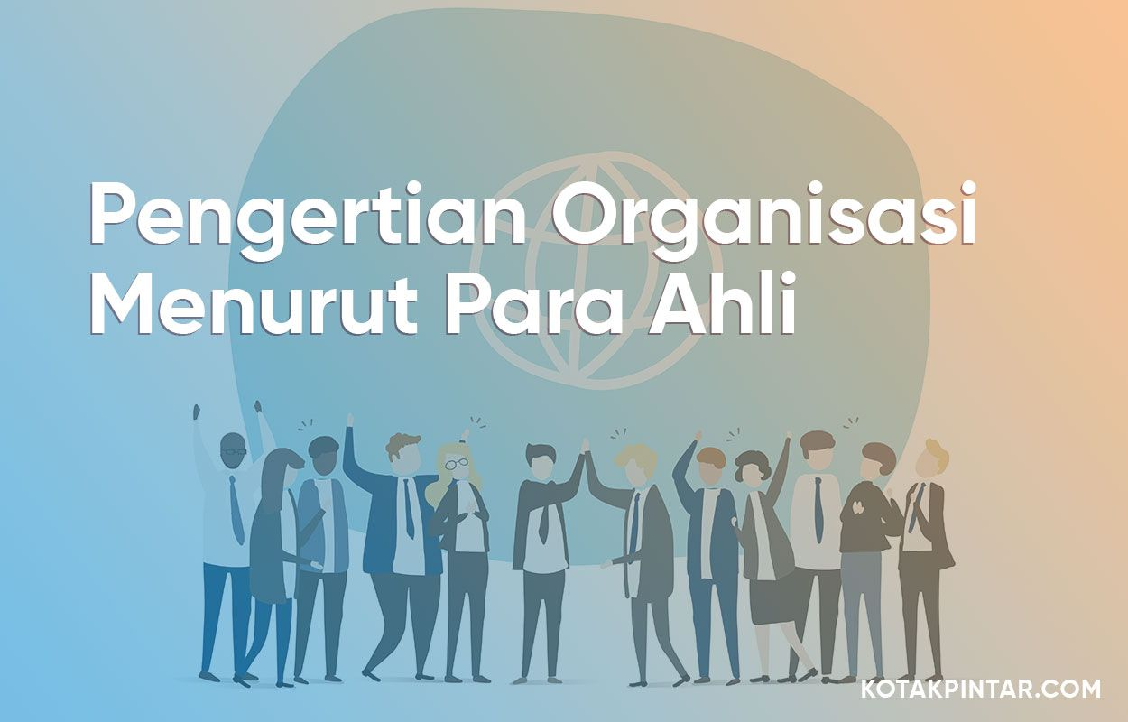 Pengertian Organisasi Menurut Para Ahli Organisasi Ilmu Ekonomi Struktur Organisasi