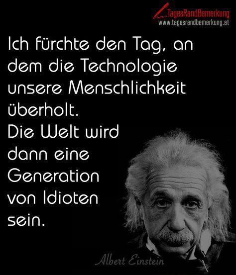 Ich Furchte Den Tag An Dem Technologie Unsere Menschlichkeit Uberholt Die Welt Wird Dann Eine Generation Von Technology Quotes German Quotes Albert Einstein