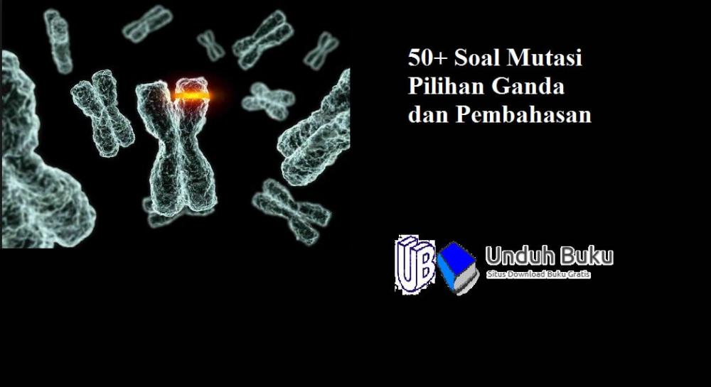 50 Soal Mutasi Pilihan Ganda Dan Pembahasan Kali Ini Tim Kami Akan Membagikan Contoh Soal Dan Pembahasan Mutasi Dari Berbagai Penerbit Buku Kimia Sindrom Down