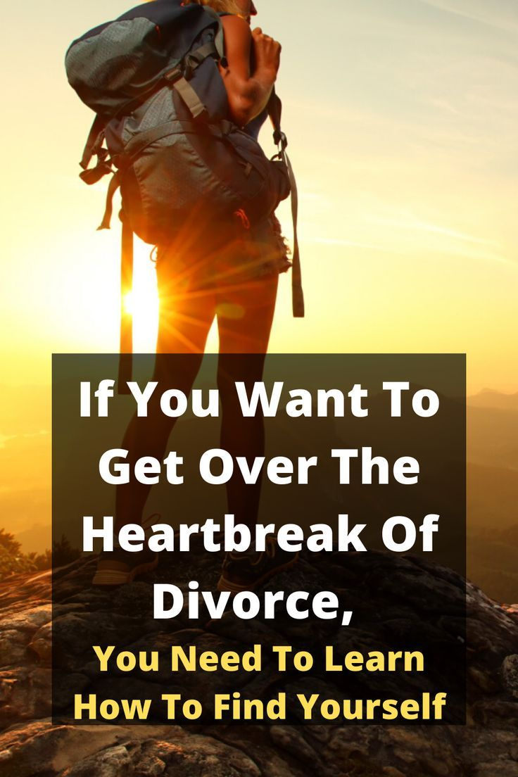 If You Want To Get Over The Heartbreak Of Divorce, You