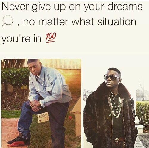 Keep ya head up and keep going.