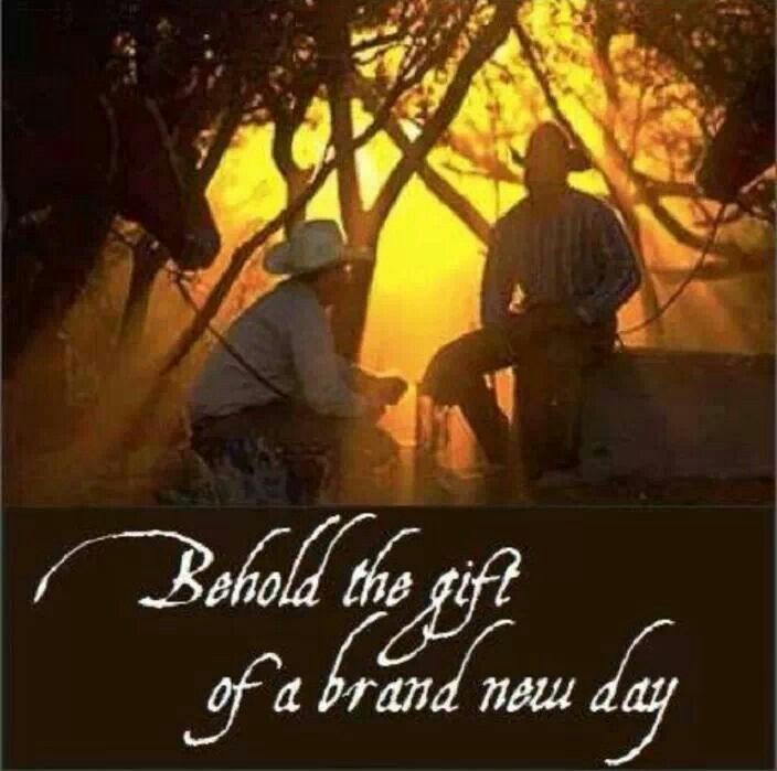 Behold the gift of a brand new day.