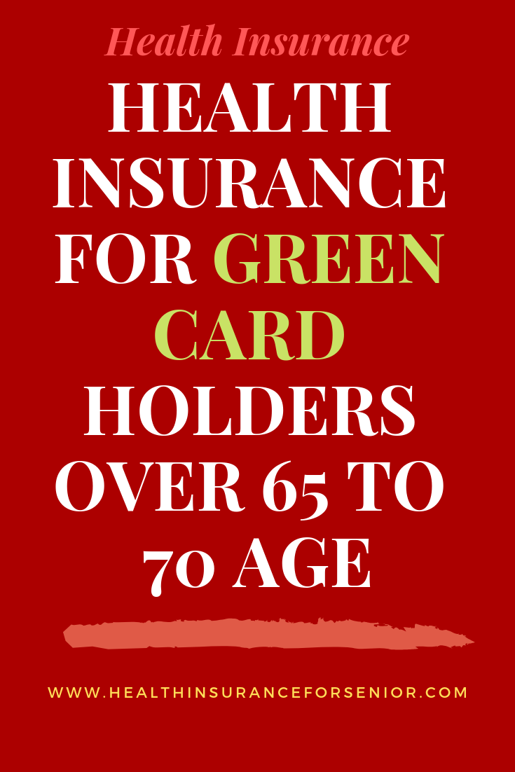 Health Insurance For Green Card Holders Over 65 Best Price