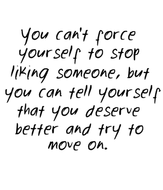 You Cant Force Yourself To Stop Liking Someone Quotes Words