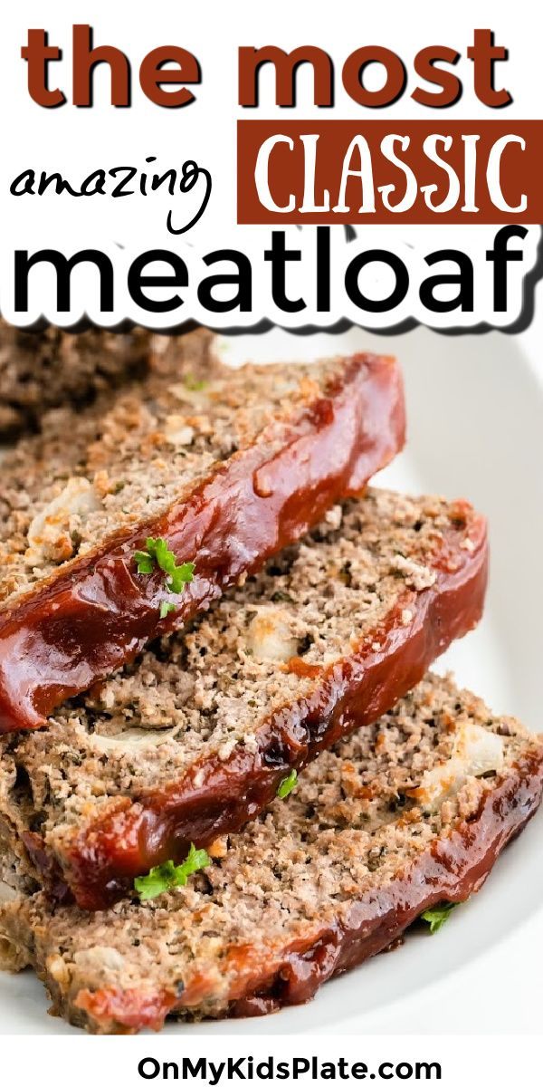The Most Amazing Meatloaf Recipe In 2020 Good Meatloaf Recipe Beef Meatloaf Classic Meatloaf Recipe