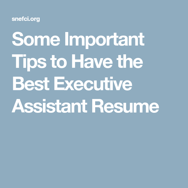 Some Important Tips to Have the Best Executive Assistant Resume ...