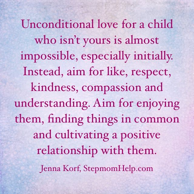 Instead Of Expecting To Unconditionally Love A Child Who Isn T Yours Aim For Kindness Respect And Cultivating A Pos Step Mom Quotes Step Parenting Mom Quotes