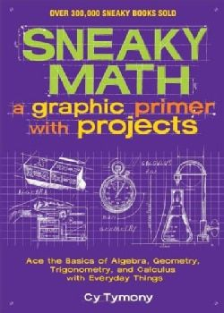 Sneaky math a graphic primer with projects ace the basics of sneaky math a graphic primer with projects ace the basics of algebra geometry fandeluxe Image collections
