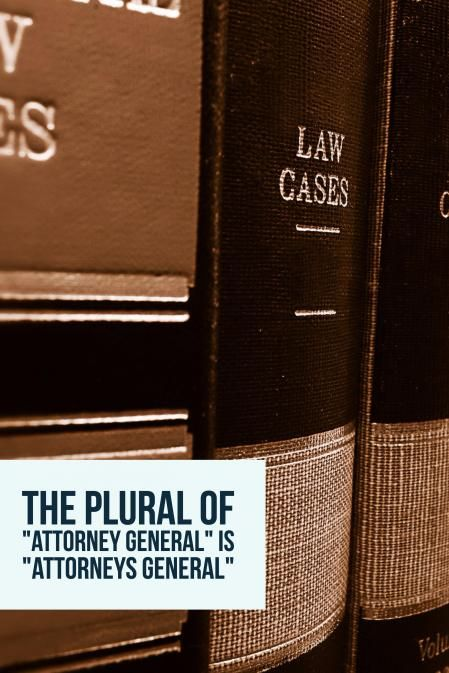 The Plural Of Attorney General Is Attorneys General The Plural Of Deputy Attorney General Is Dep