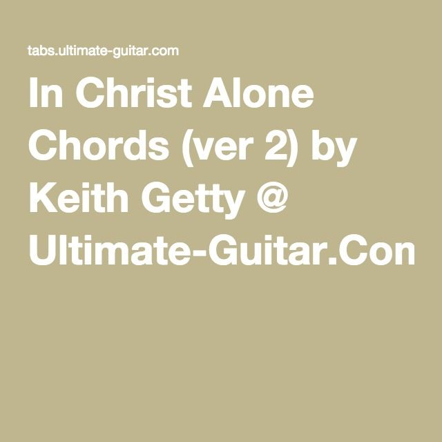 In Christ Alone Chords (ver 2) by Keith Getty @ Ultimate-Guitar.Com ...