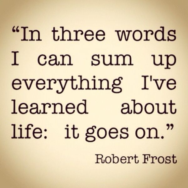 Life Moves On Quotes New Life Goes On  Thoughts Robert Frost And Wisdom