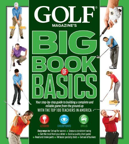 Golf Magazines Big Book Of Basics Your Step By Step Guide To