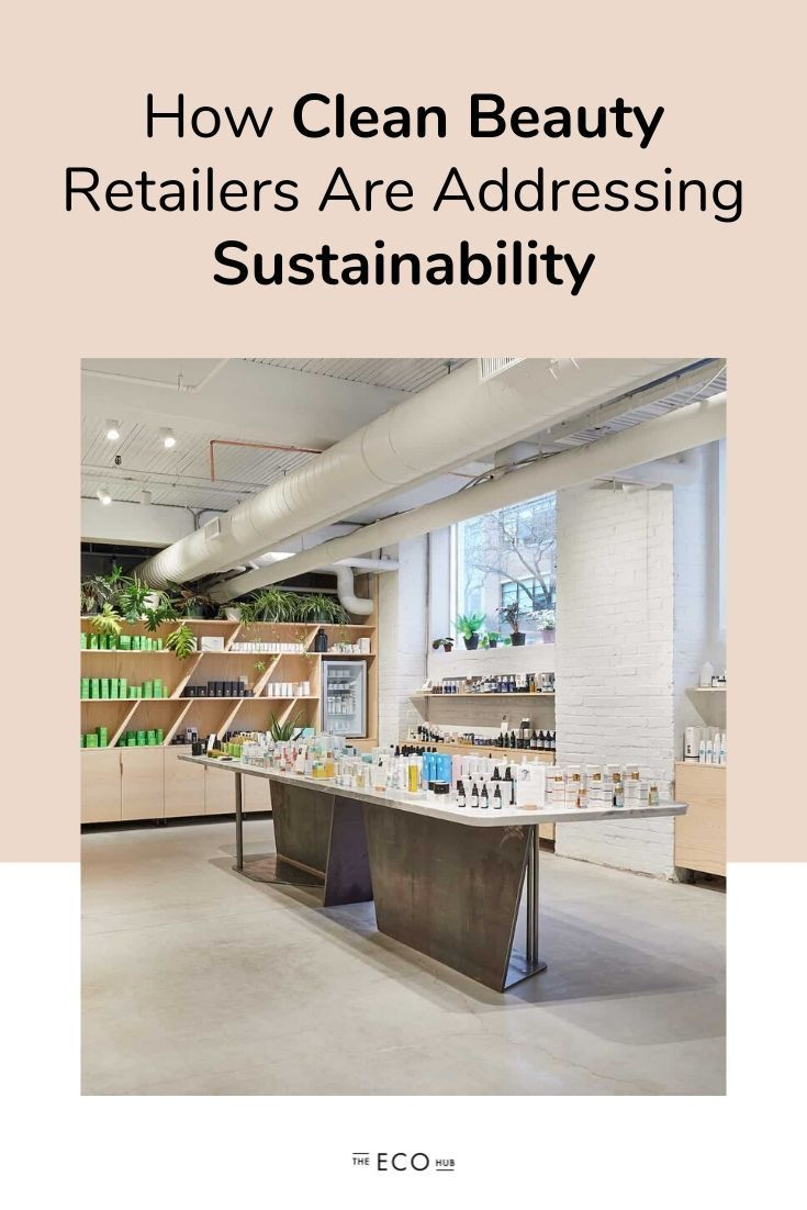 Beauty retailers need to step up when it comes to their role in the climate crisis. Here's a look at How Clean Beauty Retailers Are Addressing Sustainability. | theecohub.ca #cleanbeauty #greenbeauty #sustainableliving #ecoliving #consciousconsumer #consciouscommunity
