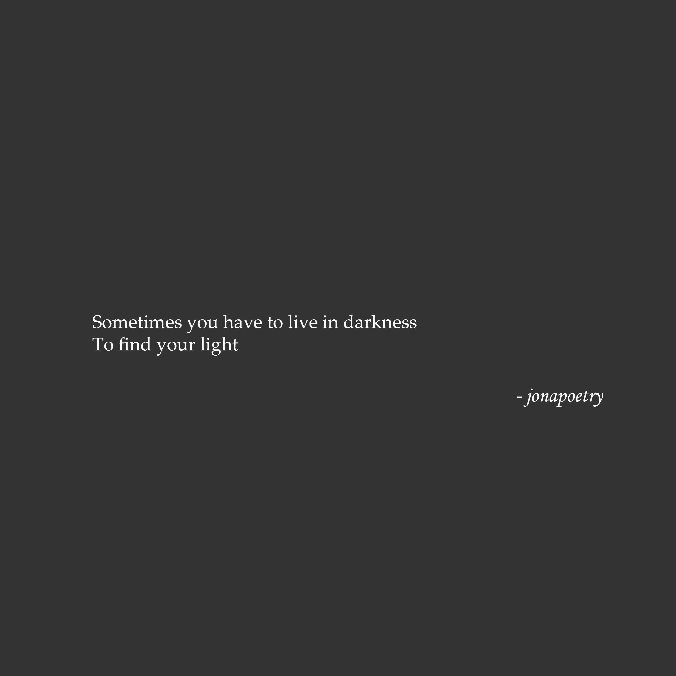Sometimes We Have To Love In Darkness To Find Or Light Poetry Poem Positivity Selflove Quote Faith Hope Encouragement Kutipan Remaja Kutipan