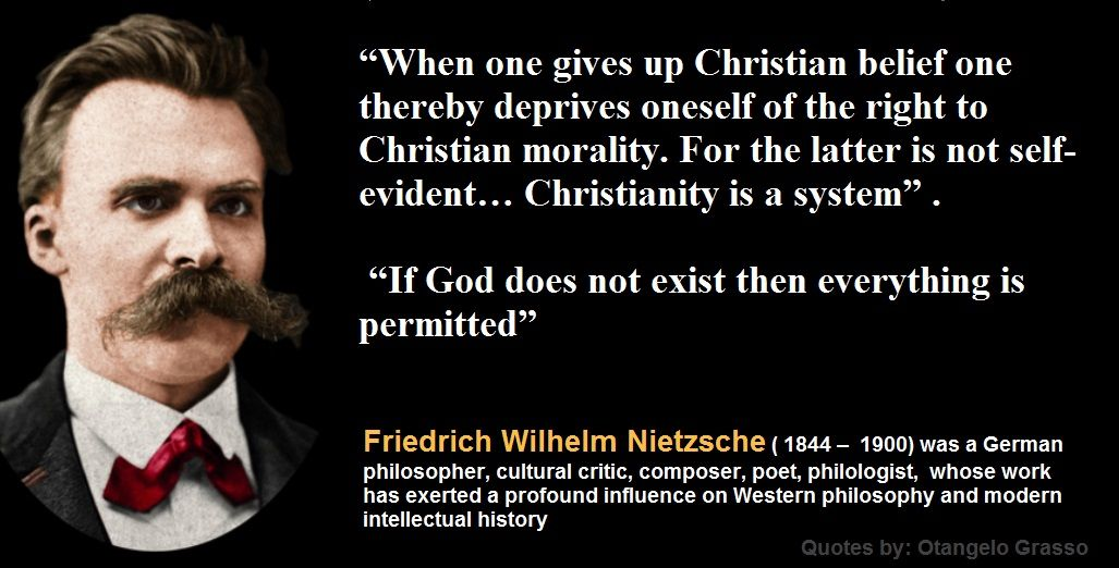 Friedrich Nietzsche Would Also Claim That When One Gives Up Christian Belief One Thereby Deprives Oneself Of Th Atheist Quotes Scientist Quote Meaning Of Life