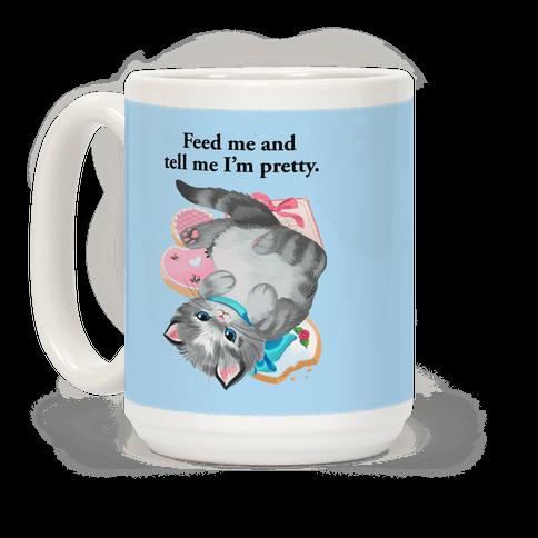 Feed Me and Tell Me I'm Pretty (Cat) Mug