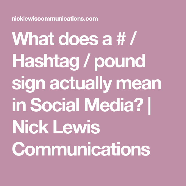 What Does A Hashtag Pound Sign Actually Mean In Social Media Nick Lewis Communications Public Relations Agency Social Media Public Relations