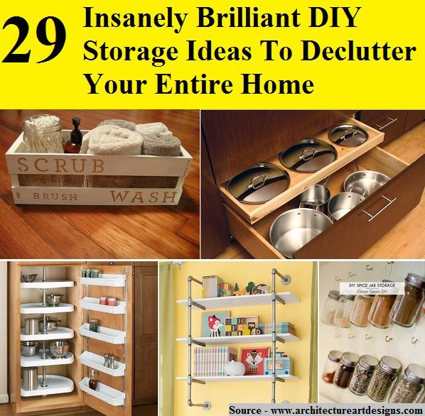 Insanely Brilliant Diy Storage Ideas To Declutter Your Entire