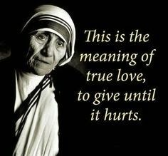 Mother Teresa Quotes Love Mother Teresa Quotes   This is the meaning of true love, to give  Mother Teresa Quotes Love