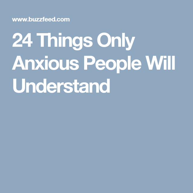 24 Things Only Anxious People Will Understand