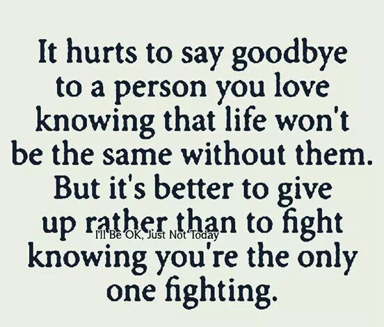 It Hurts To Say Goodbye To A Person You Love K Owing That Life Wont