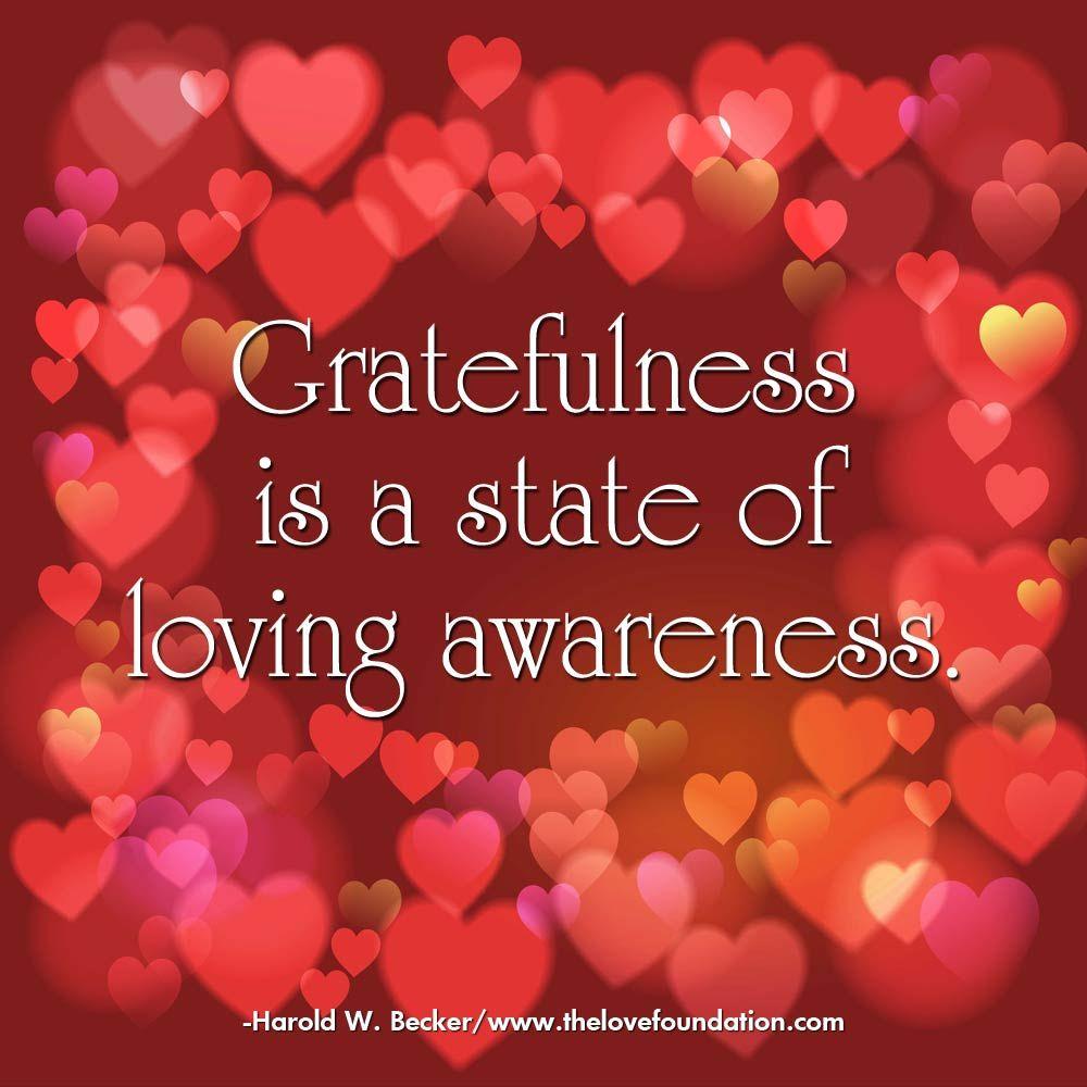 Gratefulness is a state of loving awareness.-Harold W. Becker ...