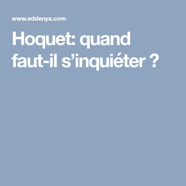 Hoquet: quand faut-il s'inquiéter ? | Hoquet, Question reponse