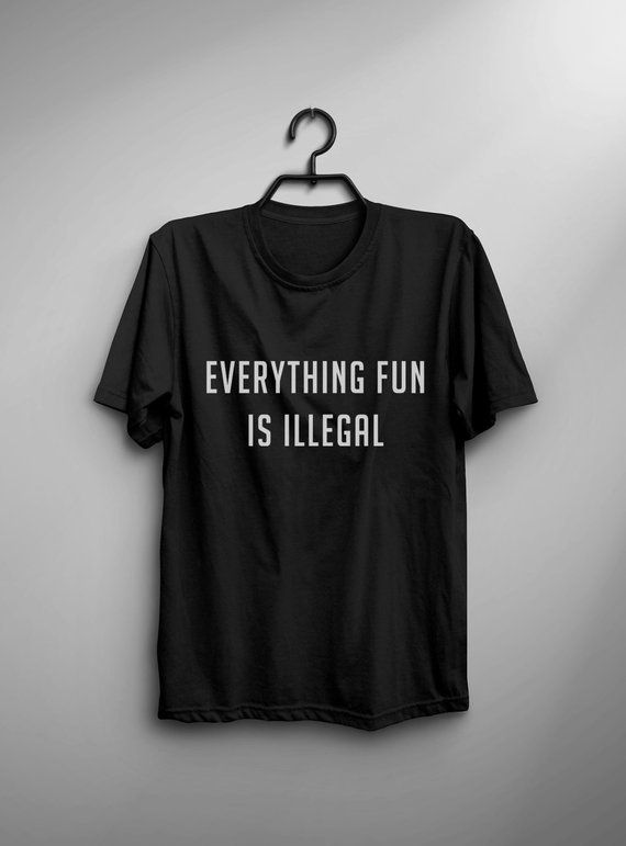 c23a5f9d5 Everything fun is illegal funny graphic tee women shirts with sayings shirt  for teens clothing fall