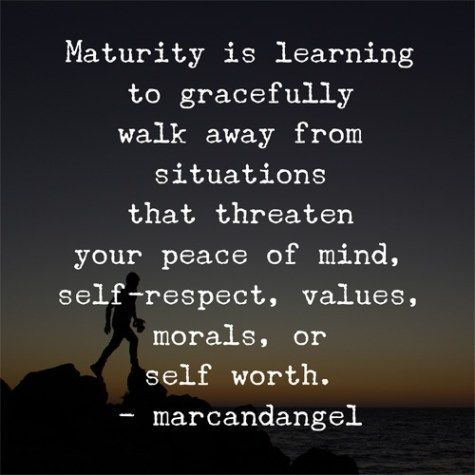 Maturity Quotes Maturity Is Learning To Gracefully Walk Away From Situations .