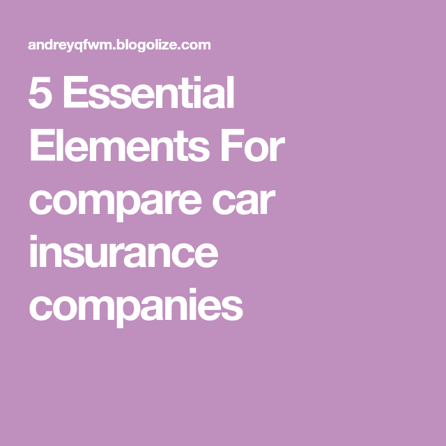 5 Essential Elements For Compare Car Insurance Companies Car