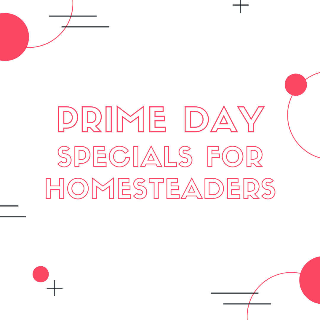 Prime Day Specials For The Homesteader
