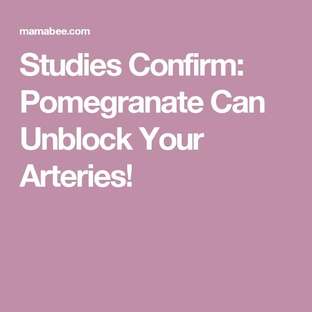 Studies Confirm: Pomegranate Can Unblock Your Arteries!