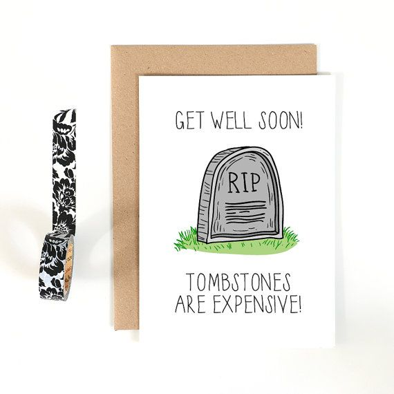 Cheeky Get Well Card Get Well Soon Tombstones Are Expensive
