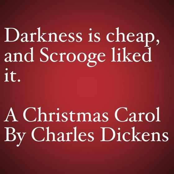 A Christmas Carol Quotes My Favorite Quotes from A Christmas Carol #11   Darkness is cheap  A Christmas Carol Quotes