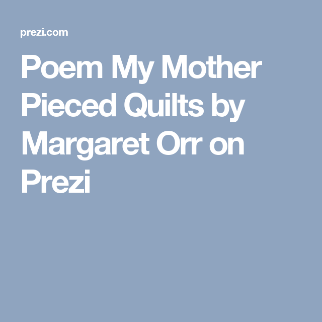 Poem My Mother Pieced Quilts by Margaret Orr on Prezi | teaching ... : my mother pieced quilts poem - Adamdwight.com