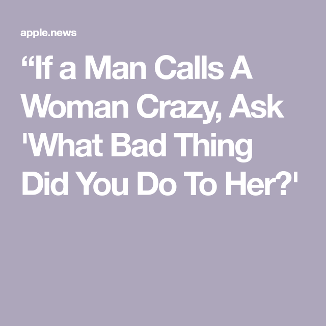 Natalie Portman If Man Calls A Woman Crazy Ask What Bad Thing Did You Do To Her Huffpost Bad Men Quotes Crazy Quotes Crazy