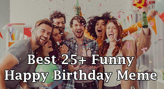 Happy Birthday Girlfriend Funny Meme : Best 25 funny happy birthday meme to share with you friends husband