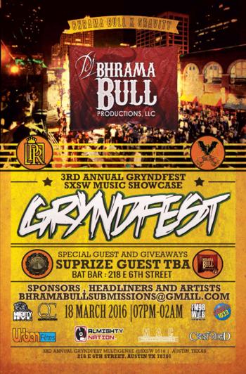 Bhrama Bull Productions presents 3rd Annaul GRYNDFEST   Friday, March 18, 2016   7pm-2am   Bat Bar: 218 E. 6th St., Austin, TX 78701   Free with RSVP: https://www.squadup.com/events/3rd-annual-gryndfest-showcase
