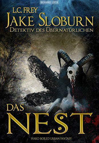 Das Nest Jake Sloburns Erster Fall Hard Boiled Urban Fantasy Jake Sloburn Detektiv Des Ubernaturlichen 1 Mit Bildern Fantasy Ubernaturlich Thriller