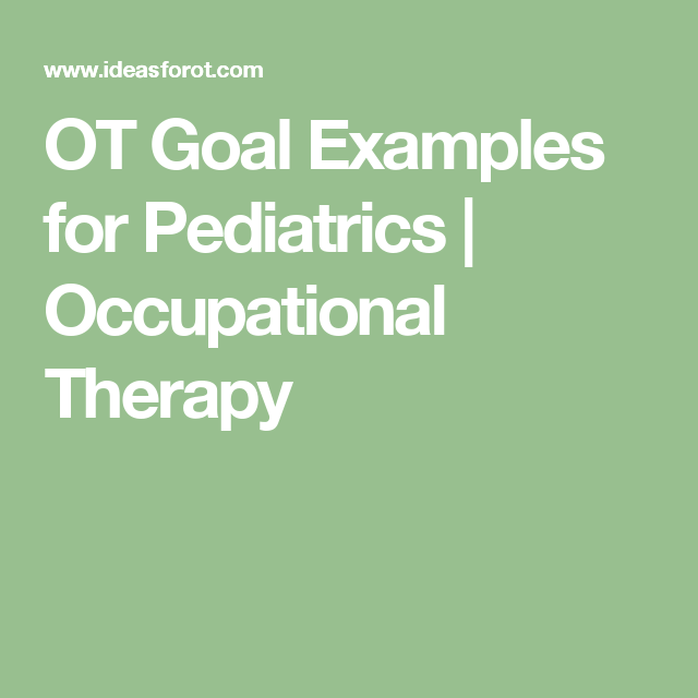 OT Goal Examples for Pediatrics | Occupational Therapy | Pediatric ...