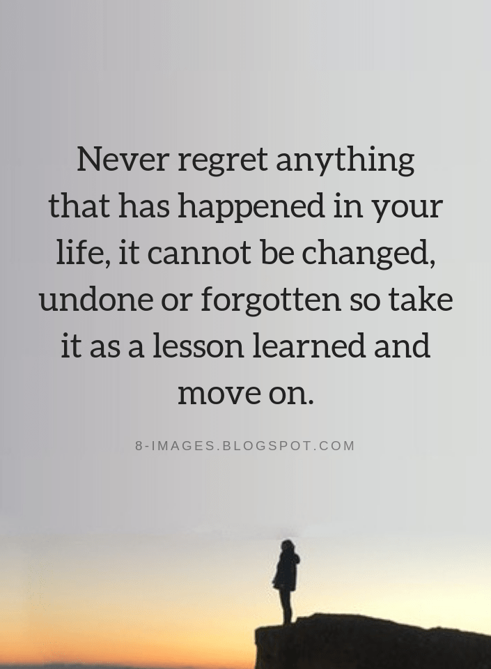 Never regret anything that has happened in your life, it cannot be changed, undone or   Regret Quotes - Quotes