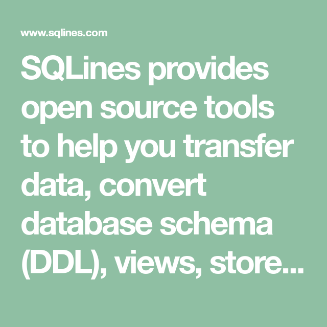SQLines provides open source tools to help you transfer data