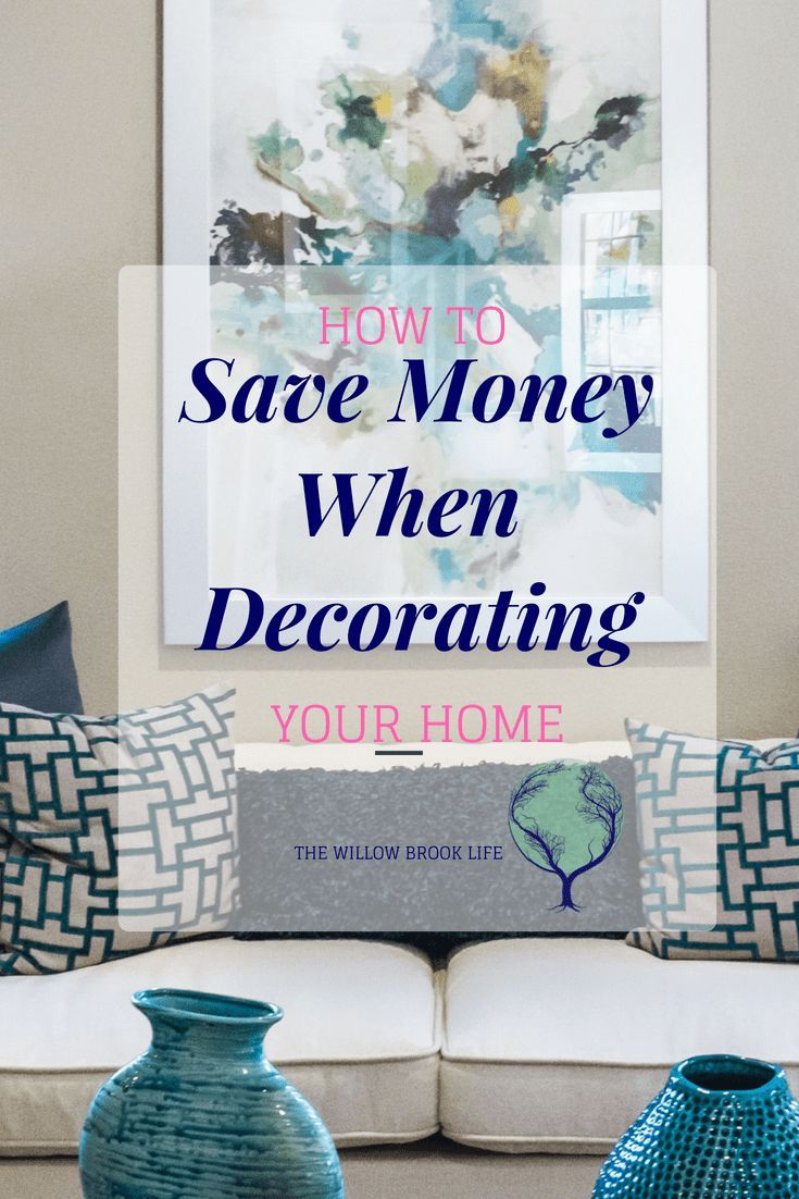 How To Save Money When Decorating Your Home On A Budget