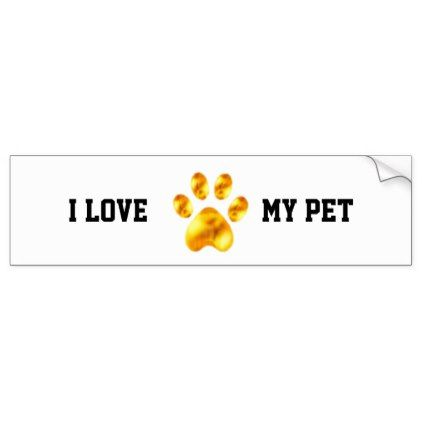 I love my pet bumper sticker craft supplies diy custom design supply special