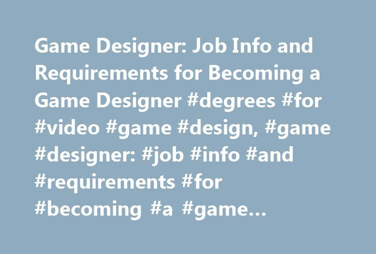Game Designer Job Info and Requirements for Becoming a Game - video game designer job description